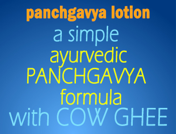 Panchgavya Lotion -a simple ayurvedic panchgavya formula with Cow Ghee